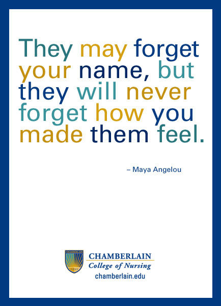 "Graphic text of quote ""They may forget your name, but they will never forget how you made them feel."" - Maya Angelou"