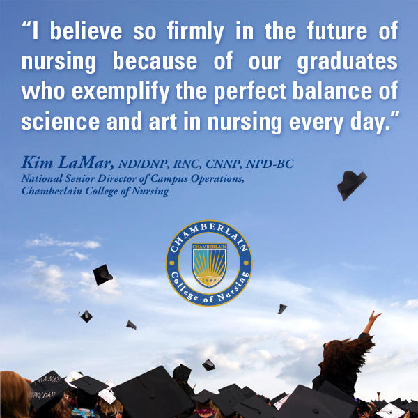 "Graduates throwing their caps in the air, and graphic text of quote ""I believe so firmly in the future of nursing because of our graduates who exemplify the perfect balance of science and art in nursing every day."" - Kim LaMar, ND/DNP, RNC, CNNP, NPD-BC, National Senior Director of Campus Operations, Chamberlain College of Nursing"