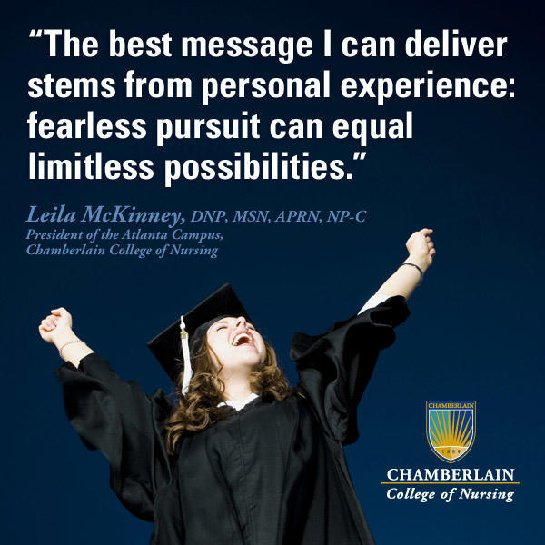 "Graduate celebrating with her arms in the air, and graphic text of quote ""The best message I can deliver stems from personal experience: fearless pursuit can equal limitless possibilities."" - Leila McKinney, DNP, MSN, APRN, NP-C, President of the Atlanta Campus, Chamberlain College of Nursing"
