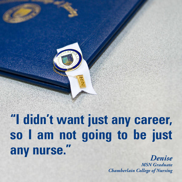 "Diploma and Chamberlain pin with graphic text of quote ""I didn't want just any career, so I am not going to be just any nurse."" - Denise, MSN Graduate, Chamberlain College of Nursing"