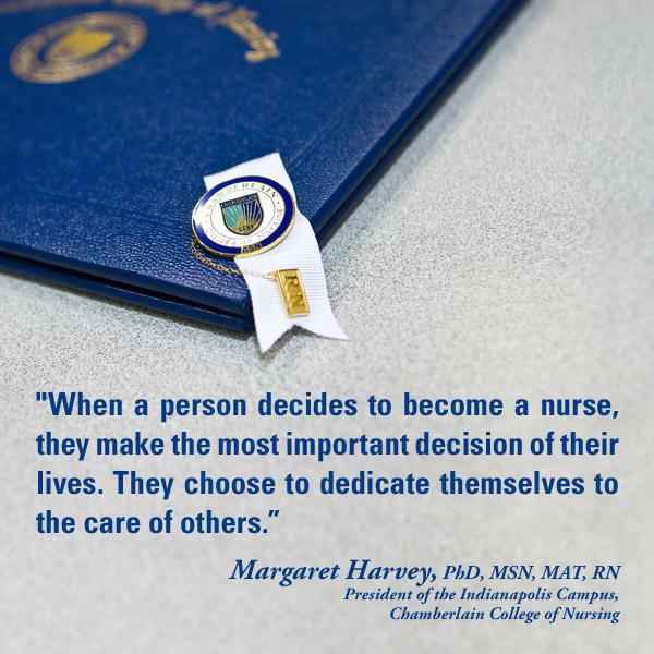 "Diploma and Chamberlain pin with graphic text of quote ""When a person decides to become a nurse, they make the most important decision of their lives. They choose to dedicate themselves to the care of others."" - Margaret Harvey, PhD, MSN, MAT, RN, President of the Indianapolis Campus, Chamberlain College of Nursing"